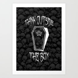 Think Outside The Box Goth Coffin Humour Art Print