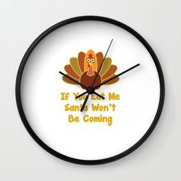If You Eat Me Santa Won't Be Coming Turkey Funny T-Shirt Wall Clock