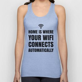 HOME IS WHERE YOUR WIFI CONNECTS AUTOMATICALLY Unisex Tank Top