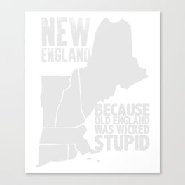 New England Because Old England Was Wicked T-Shirt Canvas Print