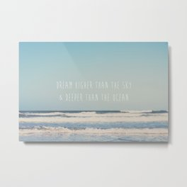 dream higher than the sky & deeper than the ocean ... Metal Print