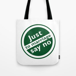 Just Say No To Marriage Tote Bag