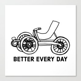 Better Every Day Recumbent Trike Tricycle Bike Bicycle Healthy Editor Canvas Print