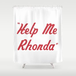 """Help Me Rhonda"" Shower Curtain"