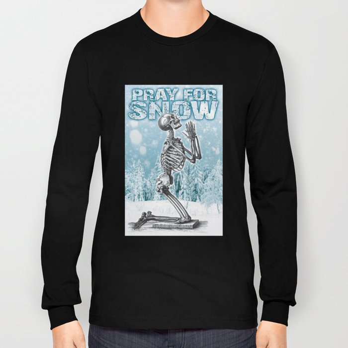 PRAY FOR SNOW (PRAYING SKELETON) Long Sleeve T-shirt