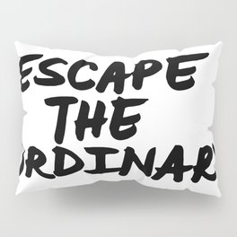 'Escape the Ordinary' Hand Letter Type Word Black & White Pillow Sham