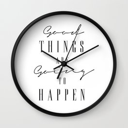 Good Things Are Going To Happen,  Inspirational Her, Inspirational Artwork. Wall Clock