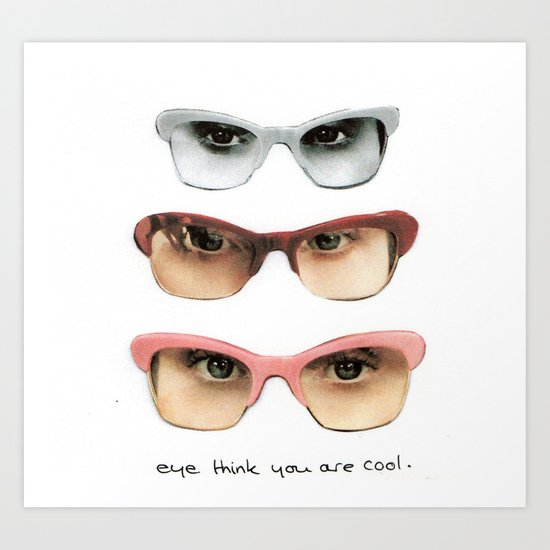 Eye think you are cool Art Print