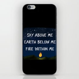 Sky Above Me, Earth Below Me, Fire Within Me iPhone Skin