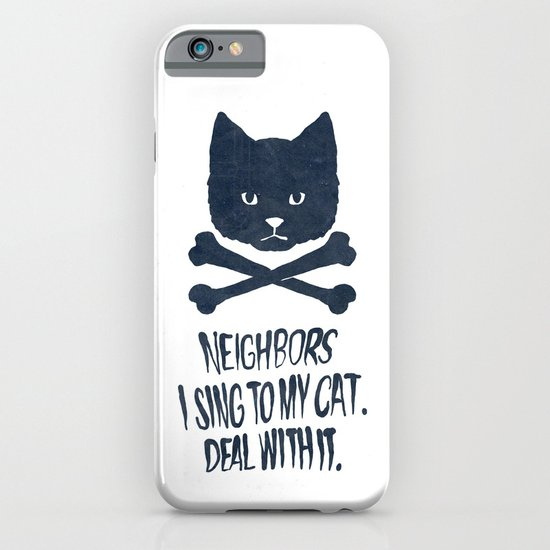 Neighbors, I Sing To My Cat. Deal With It. iPhone & iPod Case