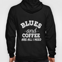 blues and coffee are all I need coffee Hoody