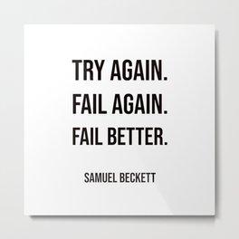 Try again. Fail again. Fail better. - Samuel Beckett Metal Print
