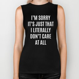 I'M SORRY IT'S JUST THAT I LITERALLY DON'T CARE AT ALL (Black & White) Biker Tank