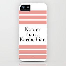 Kooler than a Kardashian iPhone Case