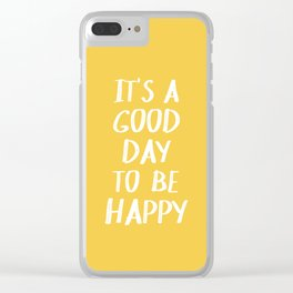 It's a Good Day to Be Happy - Yellow Clear iPhone Case