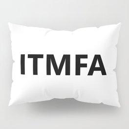 ITMFA Pillow Sham