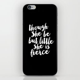 Though She Be But Little She is Fierce black-white modern typography quote poster canvas wall art iPhone Skin
