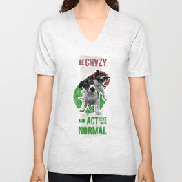 Be crazy and act like you're normal Unisex V-Neck
