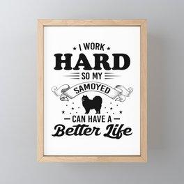 I Work Hard So My Samoyed Can Have A Better Life bw Framed Mini Art Print