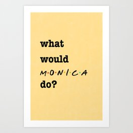 What Would MONICA Do? (1 of 7) - Watercolor Art Print