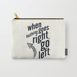 When nothing goes right, go left, inspiration, motivation quote, white version, humor, fun, love Carry-All Pouch