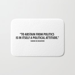 To abstain from politics is in itself a political attitude - Simone de Beauvoir Bath Mat