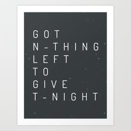 GOT NOTHING LEFT TO GIVE TONIGHT Art Print