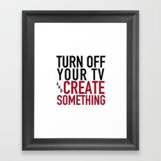 Turn off the Tv & Create Something Framed Art Print