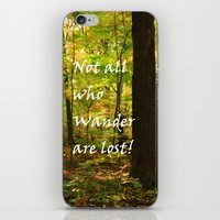 not all who wander are lost iPhone & iPod Skins featuring Not All Who Wander... by Lyle Hatch