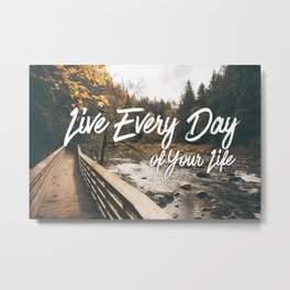 Live Every Day Metal Print