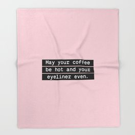 May your coffee be hot and your eyeliner even Throw Blanket