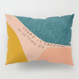 """""""There Is Freedom In Letting Go"""" Pillow Sham"""