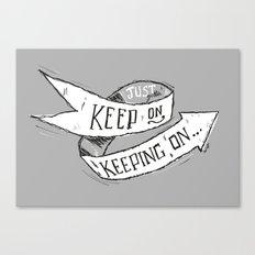 Keep On Keeping On Canvas Print