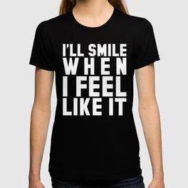 I'LL SMILE WHEN I FEEL LIKE IT (Black & White) T-shirt