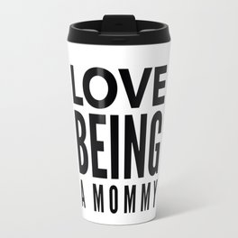 Love Being a Mommy in Black Travel Mug