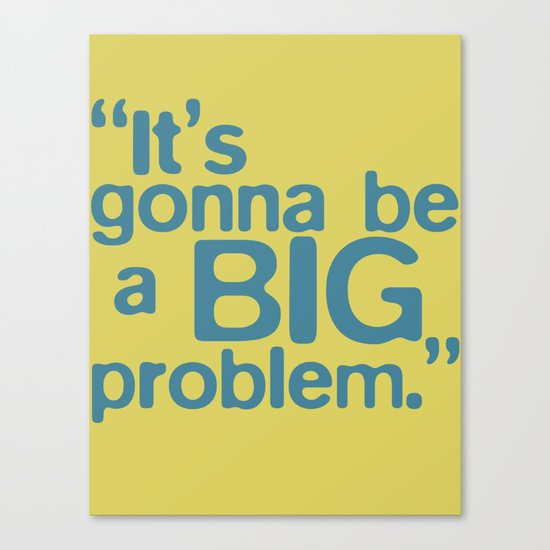 BIG Problem Canvas Print