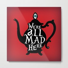 """""""We're all MAD here"""" - Alice in Wonderland - Teapot - 'Off With His Head Red' Metal Print"""