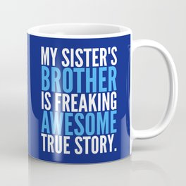 MY SISTER'S BROTHER IS FREAKING AWESOME TRUE STORY (Dark Blue) Coffee Mug