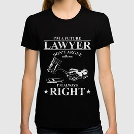 Attorney Firm Law School Gift I'm A Future Lawyer Don't Argue With Me T-shirt