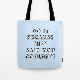 Do It Because They Said You Couldn't Tote Bag