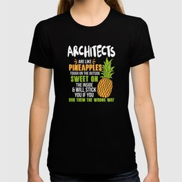 Architects Are Like Pineapples. Tough On The Outside Sweet On The Inside T-shirt