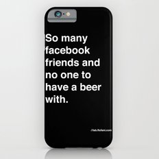 so many facebook friends and no one to have a beer with Slim Case iPhone 6s