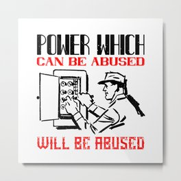 Electronics Technician - Power Which Abused Metal Print
