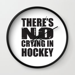 There´s No Crying In Hockey Wall Clock