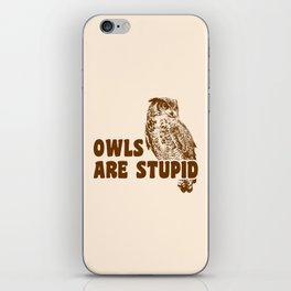 Owls Are Stupid iPhone Skin
