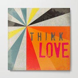 Think Love Metal Print