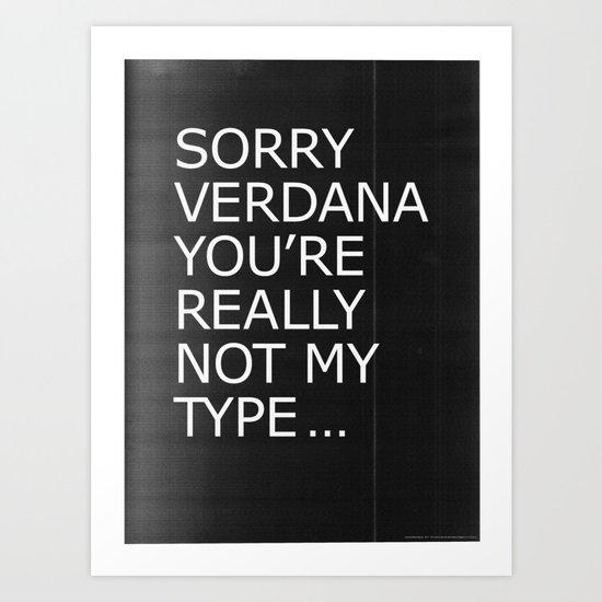 Sorry Verdana you're really not my type Art Print