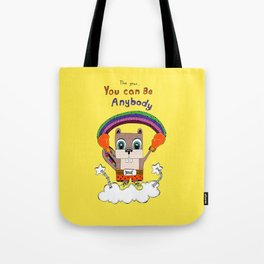 You can be anybody Tote Bag