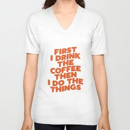 First I Drink The Coffee Then I Do The Things Unisex V-Neck