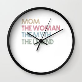 Mom The Woman The Myth The Legend Mothers Day Gift Wall Clock